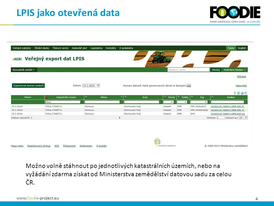 4 www.foodie-project.eu LPIS jako otevřená data Možno volně stáhnout po jednotlivých katastrálních územích, nebo na vyžádání zdarma získat od Ministerstva zemědělství datovou sadu za celou ČR.
