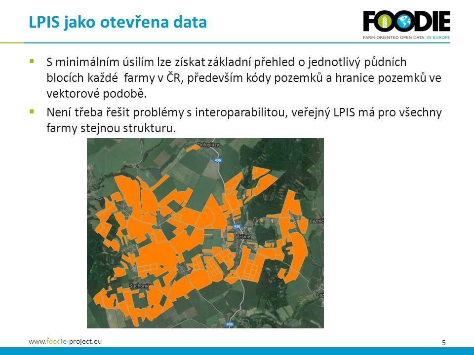 5 www.foodie-project.eu  S minimálním úsilím lze získat základní přehled o jednotlivý půdních blocích každé farmy v ČR, především kódy pozemků a hranice pozemků ve vektorové podobě.