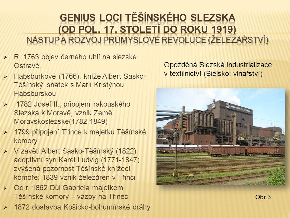  R. 1763 objev černého uhlí na slezské Ostravě.  Habsburkové (1766), kníže Albert Sasko- Těšínský sňatek s Marií Kristýnou Habsburskou  1782 Josef