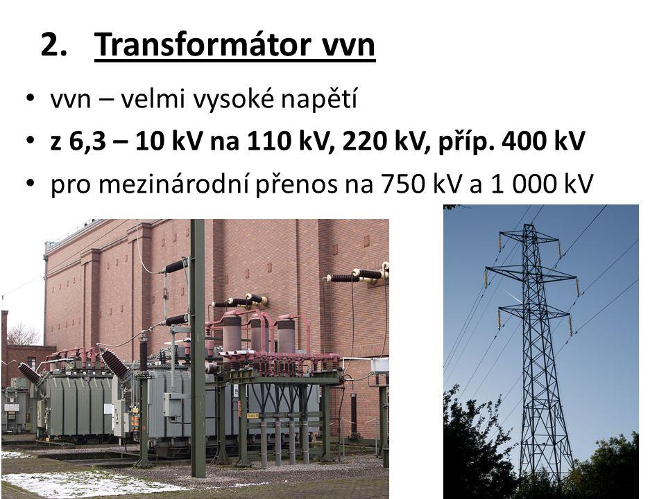 2.Transformátor vvn vvn – velmi vysoké napětí z 6,3 – 10 kV na 110 kV, 220 kV, příp.