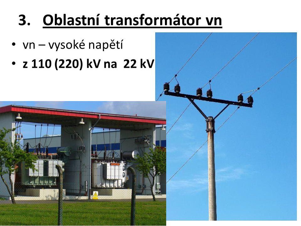 3.Oblastní transformátor vn vn – vysoké napětí z 110 (220) kV na 22 kV