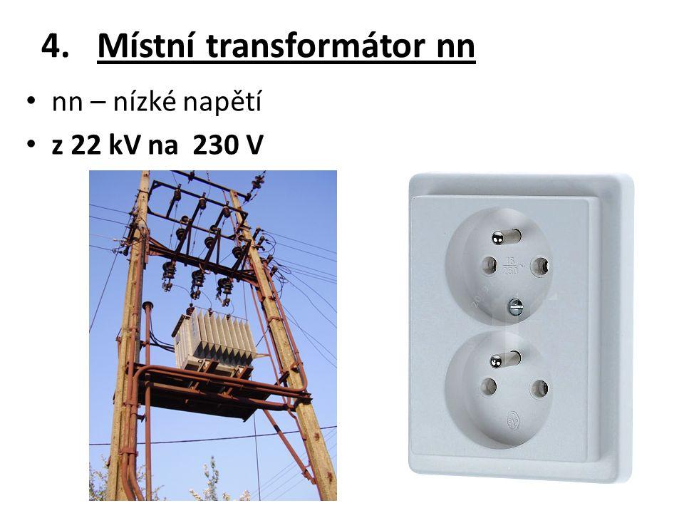 4.Místní transformátor nn nn – nízké napětí z 22 kV na 230 V