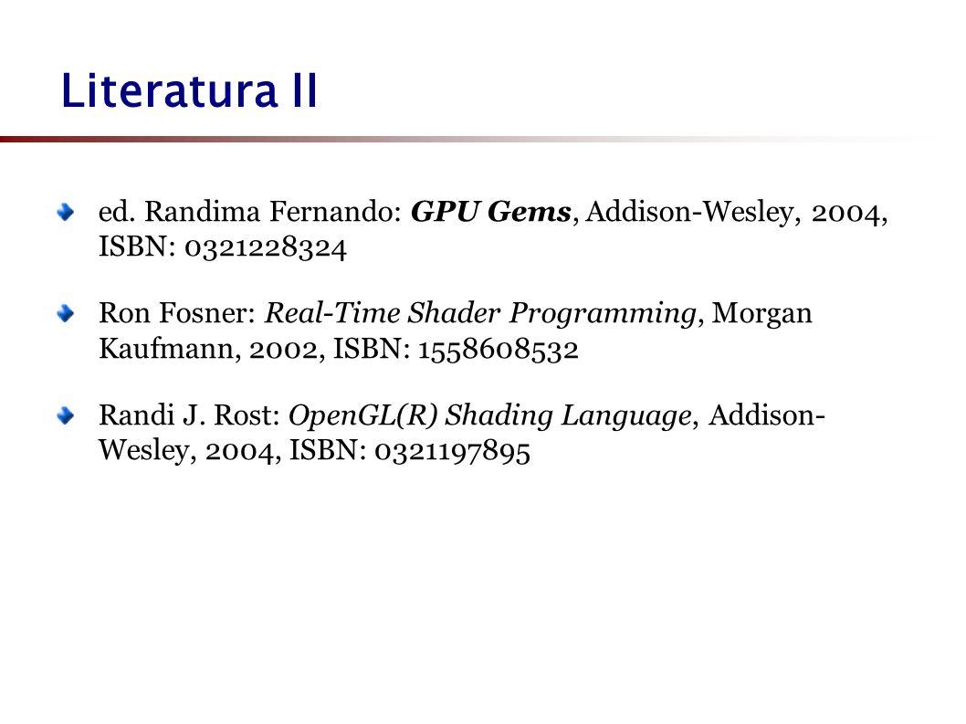 Literatura II ed. Randima Fernando: GPU Gems, Addison-Wesley, 2004, ISBN: 0321228324 Ron Fosner: Real-Time Shader Programming, Morgan Kaufmann, 2002,