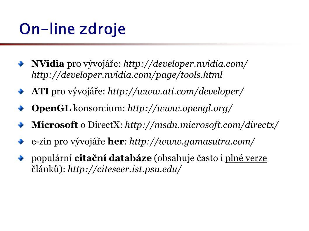 On-line zdroje NVidia pro vývojáře: http://developer.nvidia.com/ http://developer.nvidia.com/page/tools.html ATI pro vývojáře: http://www.ati.com/deve