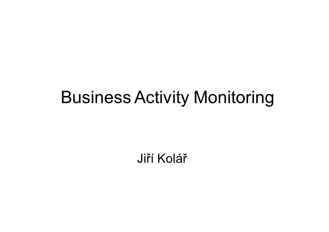 Business Activity Monitoring Jiří Kolář