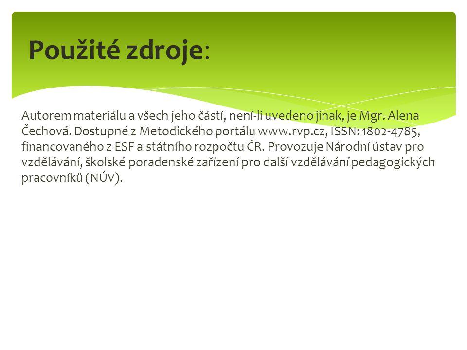 Autorem materiálu a všech jeho částí, není-li uvedeno jinak, je Mgr. Alena Čechová. Dostupné z Metodického portálu www.rvp.cz, ISSN: 1802-4785, financ