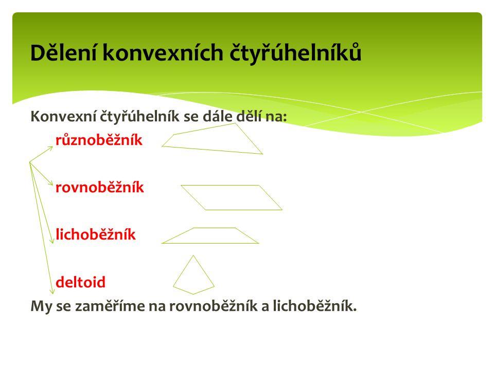 Konvexní čtyřúhelník se dále dělí na: různoběžník rovnoběžník lichoběžník deltoid My se zaměříme na rovnoběžník a lichoběžník. Dělení konvexních čtyřú