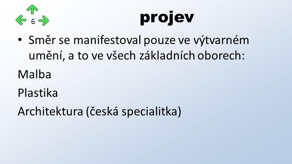 projev 6 Směr se manifestoval pouze ve výtvarném umění, a to ve všech základních oborech: Malba Plastika Architektura (česká specialitka)