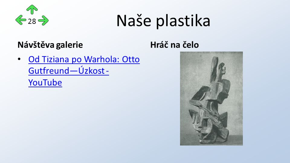 Naše plastika Návštěva galerie Od Tiziana po Warhola: Otto Gutfreund—Úzkost - YouTube Od Tiziana po Warhola: Otto Gutfreund—Úzkost - YouTube Hráč na čelo 28