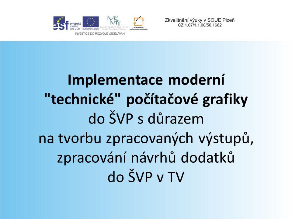 Implementace moderní technické počítačové grafiky do ŠVP s důrazem na tvorbu zpracovaných výstupů, zpracování návrhů dodatků do ŠVP v TV