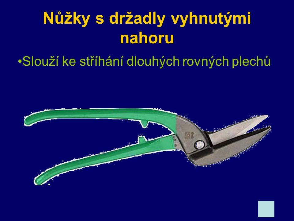 Nůžky s držadly vyhnutými nahoru Slouží ke stříhání dlouhých rovných plechů
