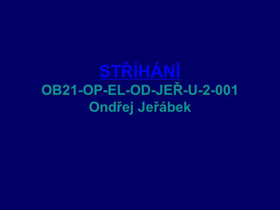 STŘÍHÁNÍ STŘÍHÁNÍ OB21-OP-EL-OD-JEŘ-U-2-001 Ondřej Jeřábek STŘÍHÁNÍ