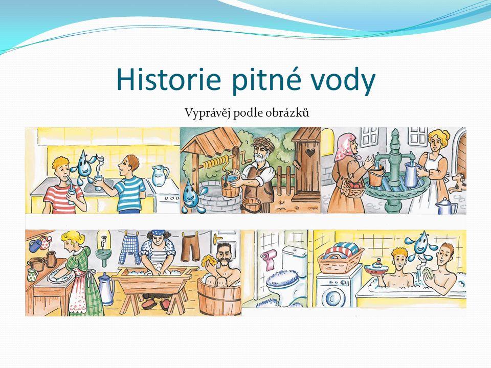 Historie pitné vody Vyprávěj podle obrázků