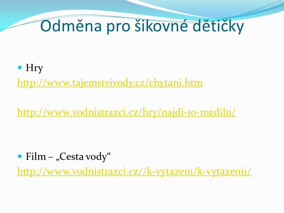 """Odměna pro šikovné dětičky Hry http://www.tajemstvivody.cz/chytani.htm http://www.vodnistrazci.cz/hry/najdi-10-rozdilu/ Film – """"Cesta vody"""" http://www"""