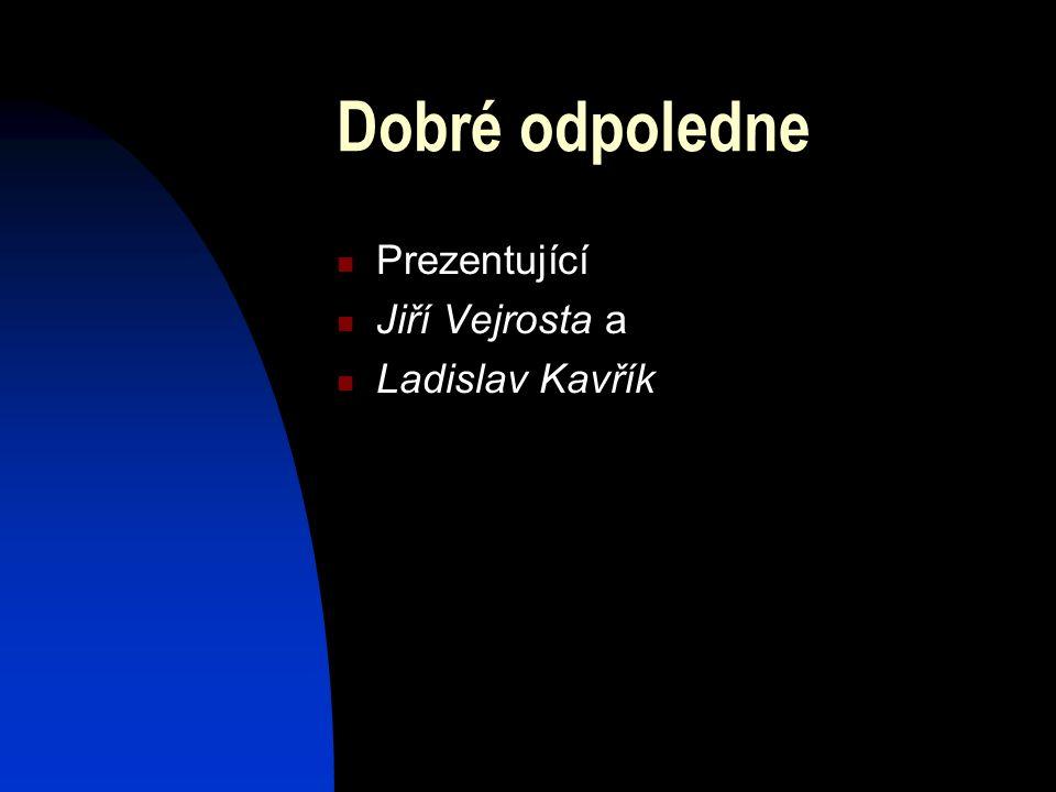Dobré odpoledne Prezentující Jiří Vejrosta a Ladislav Kavřík