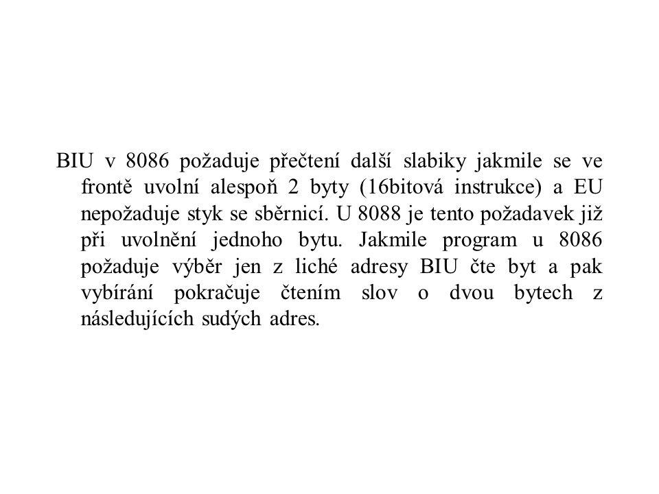 BIU v 8086 požaduje přečtení další slabiky jakmile se ve frontě uvolní alespoň 2 byty (16bitová instrukce) a EU nepožaduje styk se sběrnicí.