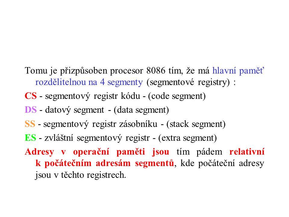 Tomu je přizpůsoben procesor 8086 tím, že má hlavní paměť rozdělitelnou na 4 segmenty (segmentové registry) : CS - segmentový registr kódu - (code segment) DS - datový segment - (data segment) SS - segmentový registr zásobníku - (stack segment) ES - zvláštní segmentový registr - (extra segment) Adresy v operační paměti jsou tím pádem relativní k počátečním adresám segmentů, kde počáteční adresy jsou v těchto registrech.