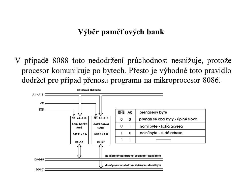 Výběr paměťových bank V případě 8088 toto nedodržení průchodnost nesnižuje, protože procesor komunikuje po bytech.