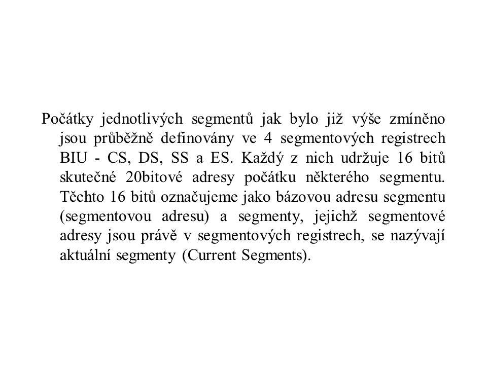 Počátky jednotlivých segmentů jak bylo již výše zmíněno jsou průběžně definovány ve 4 segmentových registrech BIU - CS, DS, SS a ES.