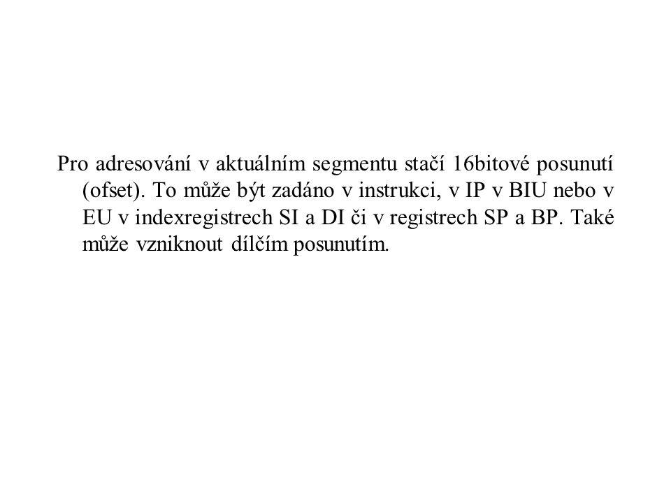 Pro adresování v aktuálním segmentu stačí 16bitové posunutí (ofset).