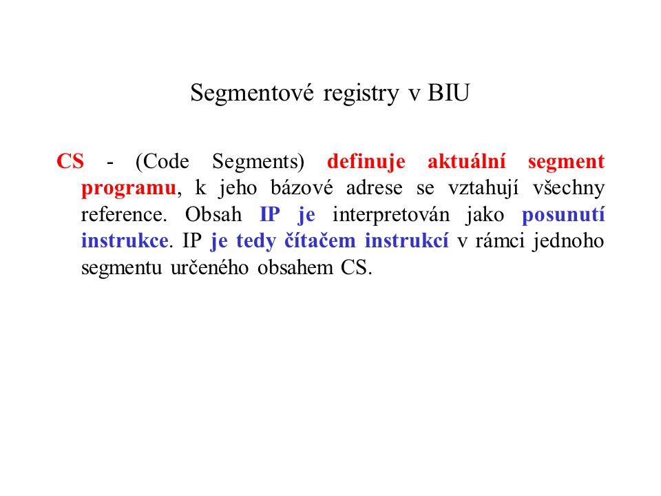 Segmentové registry v BIU CS - (Code Segments) definuje aktuální segment programu, k jeho bázové adrese se vztahují všechny reference.