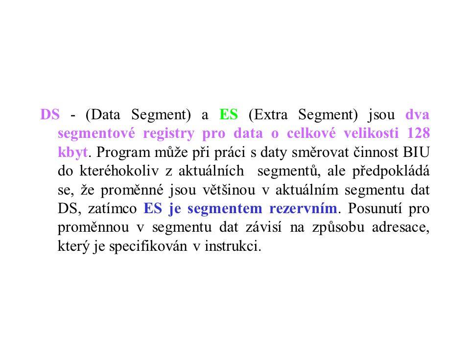 DS - (Data Segment) a ES (Extra Segment) jsou dva segmentové registry pro data o celkové velikosti 128 kbyt.