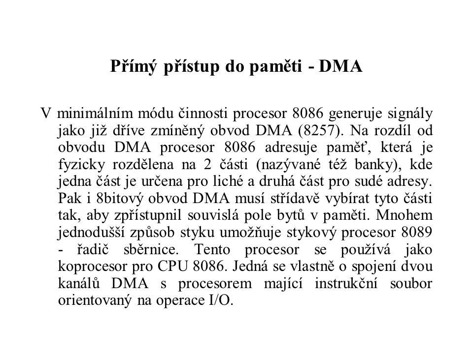 Přímý přístup do paměti - DMA V minimálním módu činnosti procesor 8086 generuje signály jako již dříve zmíněný obvod DMA (8257).