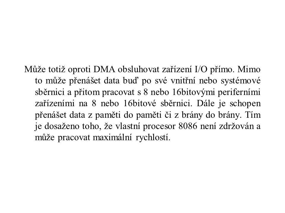 Může totiž oproti DMA obsluhovat zařízení I/O přímo.