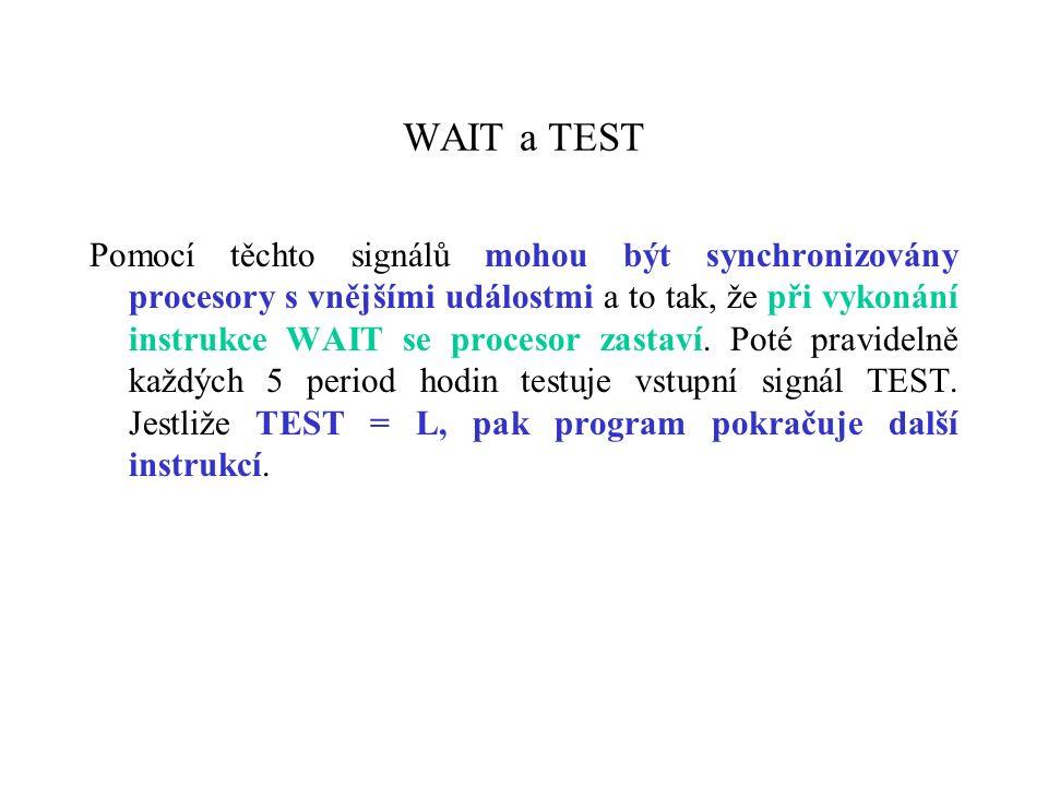 WAIT a TEST Pomocí těchto signálů mohou být synchronizovány procesory s vnějšími událostmi a to tak, že při vykonání instrukce WAIT se procesor zastaví.
