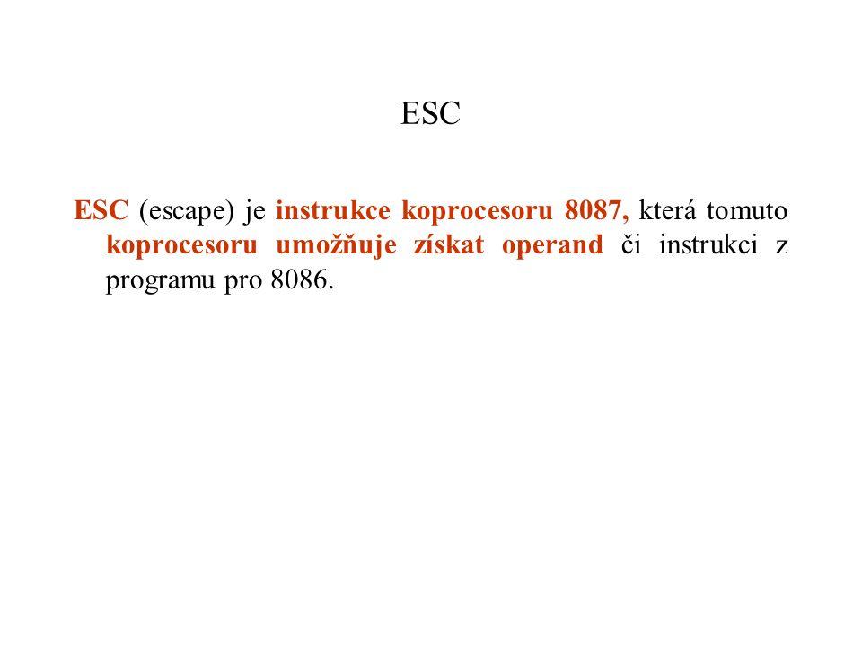 ESC ESC (escape) je instrukce koprocesoru 8087, která tomuto koprocesoru umožňuje získat operand či instrukci z programu pro 8086.