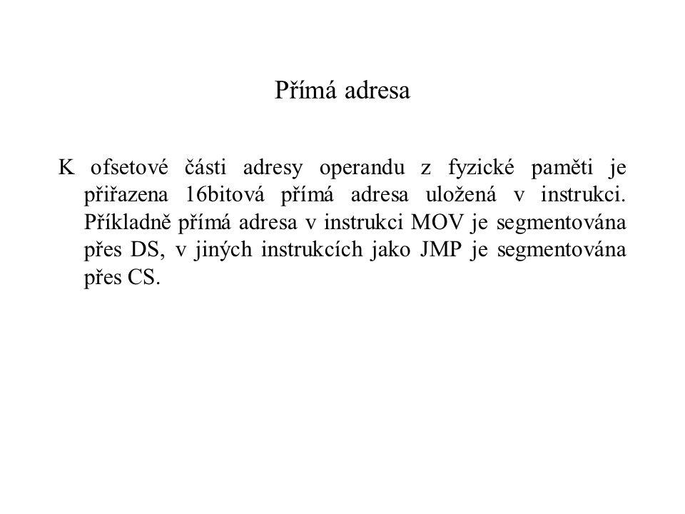 Přímá adresa K ofsetové části adresy operandu z fyzické paměti je přiřazena 16bitová přímá adresa uložená v instrukci.