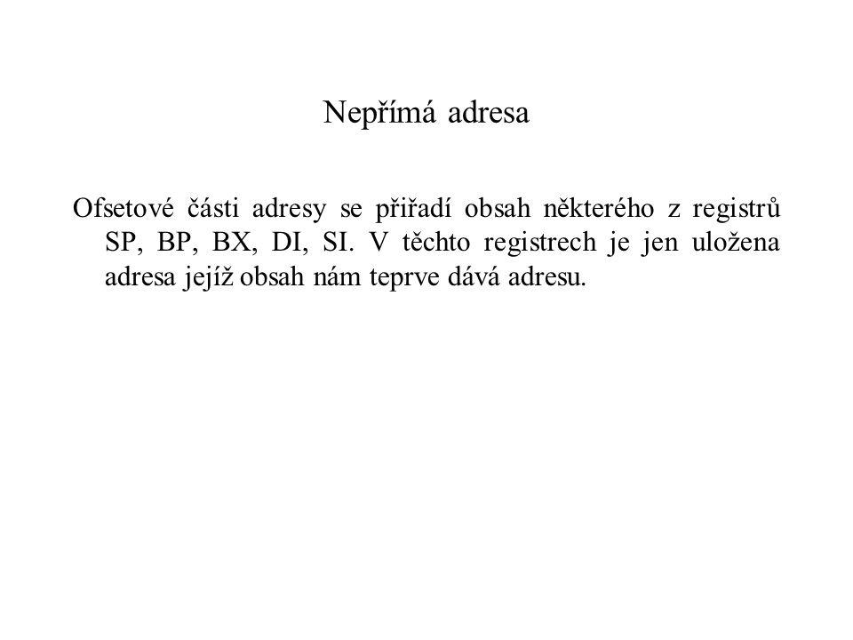 Nepřímá adresa Ofsetové části adresy se přiřadí obsah některého z registrů SP, BP, BX, DI, SI.