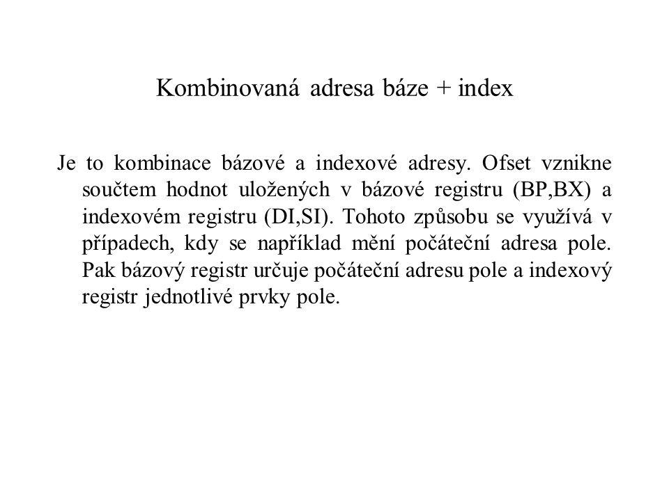 Kombinovaná adresa báze + index Je to kombinace bázové a indexové adresy.