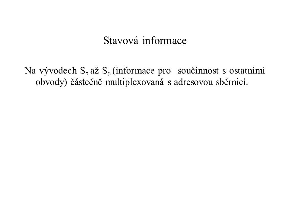 Stavová informace Na vývodech S 7 až S 0 (informace pro součinnost s ostatními obvody) částečně multiplexovaná s adresovou sběrnicí.
