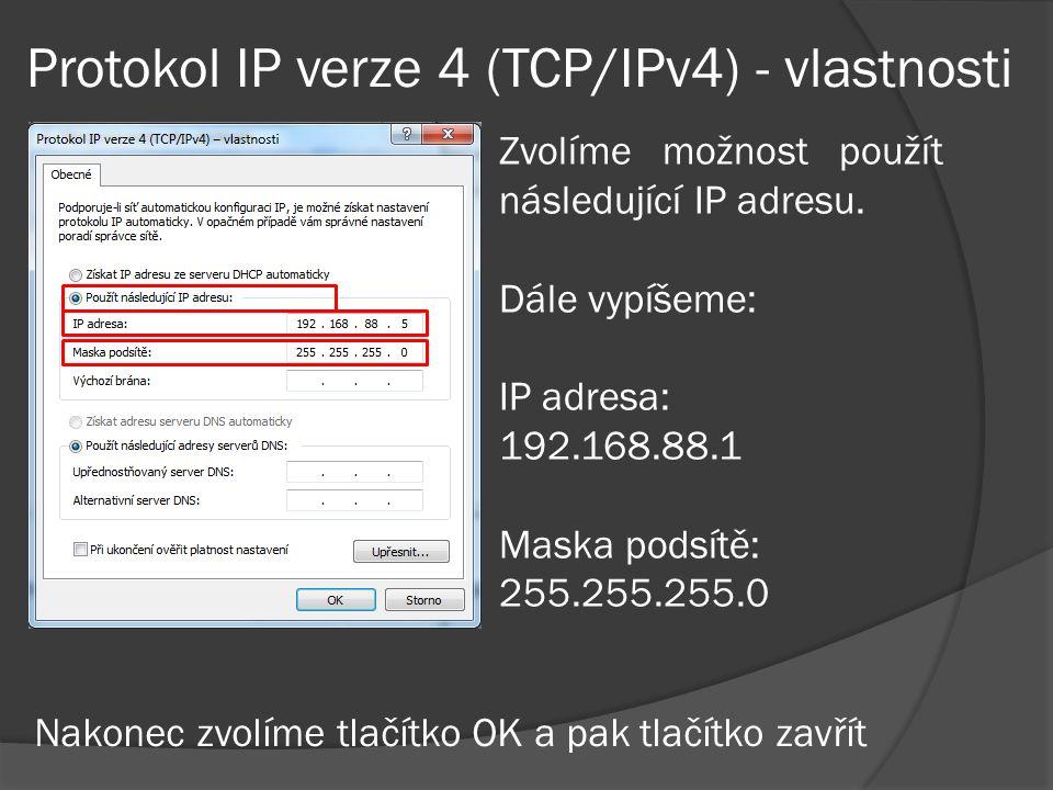 Protokol IP verze 4 (TCP/IPv4) - vlastnosti Zvolíme možnost použít následující IP adresu.