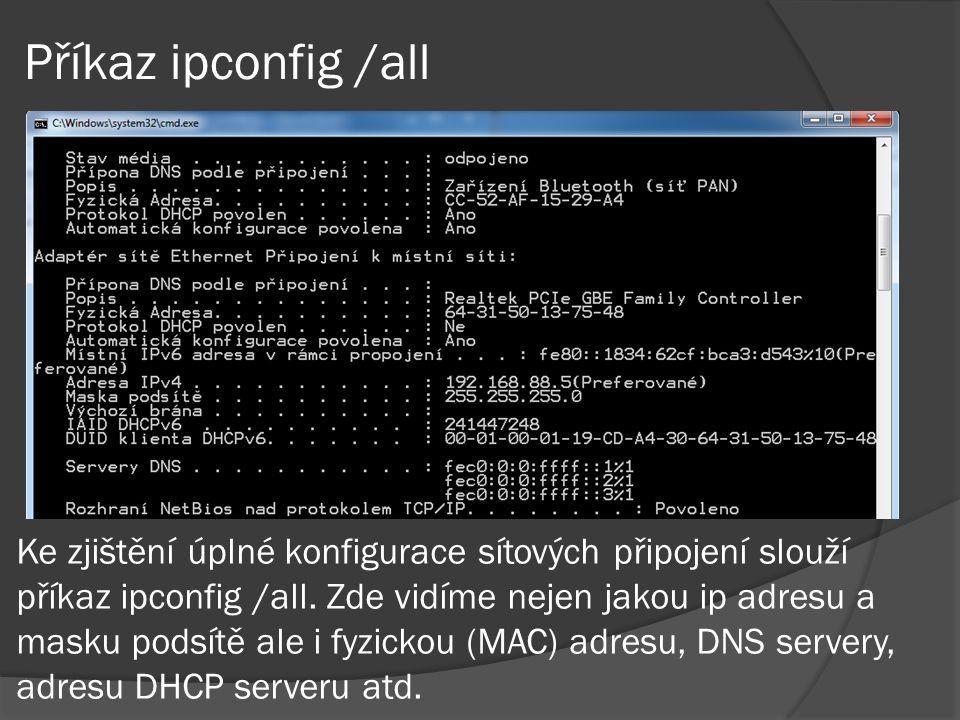 Příkaz ipconfig /all Ke zjištění úplné konfigurace sítových připojení slouží příkaz ipconfig /all.