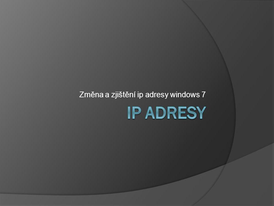 Změna a zjištění ip adresy windows 7