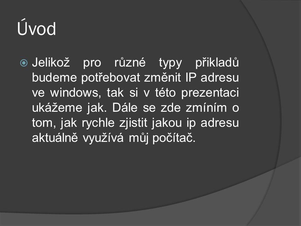 Úvod  Jelikož pro různé typy přikladů budeme potřebovat změnit IP adresu ve windows, tak si v této prezentaci ukážeme jak.