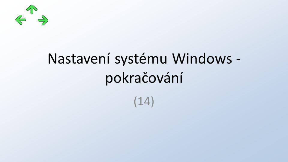 Nastavení systému Windows - pokračování (14)