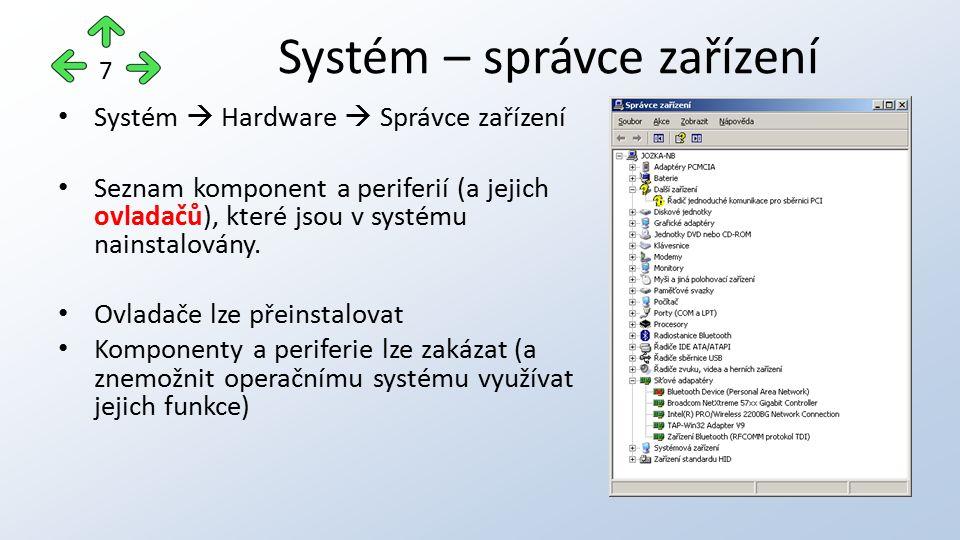 Systém  Hardware  Správce zařízení Seznam komponent a periferií (a jejich ovladačů), které jsou v systému nainstalovány.