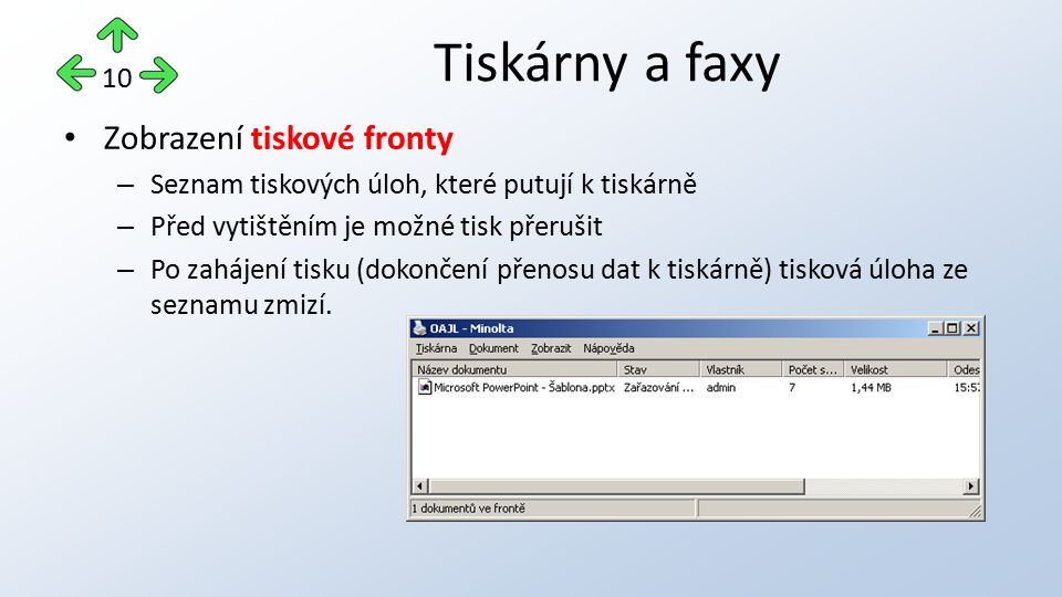 Zobrazení tiskové fronty – Seznam tiskových úloh, které putují k tiskárně – Před vytištěním je možné tisk přerušit – Po zahájení tisku (dokončení přenosu dat k tiskárně) tisková úloha ze seznamu zmizí.