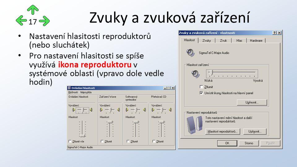 Nastavení hlasitosti reproduktorů (nebo sluchátek) Pro nastavení hlasitosti se spíše využívá ikona reproduktoru v systémové oblasti (vpravo dole vedle hodin) Zvuky a zvuková zařízení 17