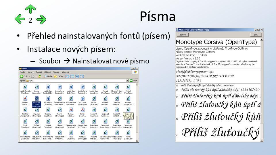 Přehled nainstalovaných fontů (písem) Instalace nových písem: – Soubor  Nainstalovat nové písmo Písma 2