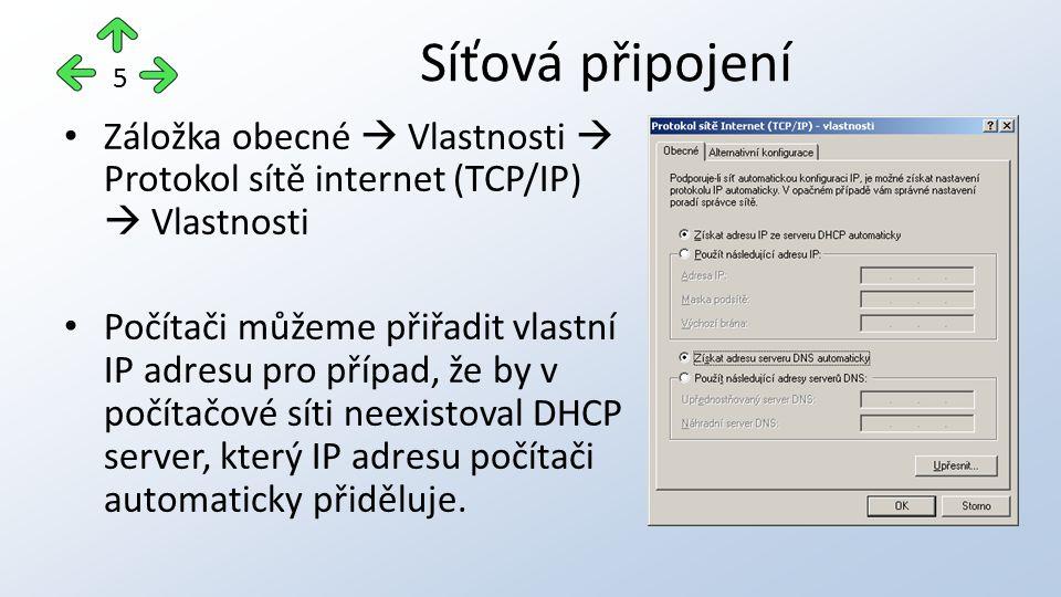 Záložka obecné  Vlastnosti  Protokol sítě internet (TCP/IP)  Vlastnosti Počítači můžeme přiřadit vlastní IP adresu pro případ, že by v počítačové síti neexistoval DHCP server, který IP adresu počítači automaticky přiděluje.