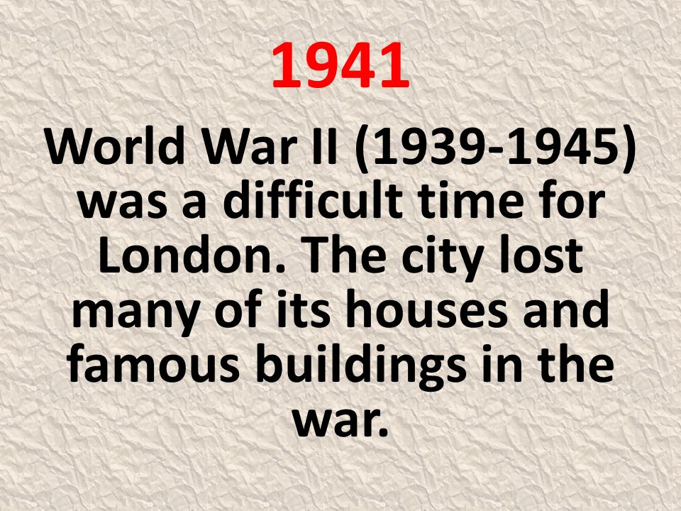 1941 World War II (1939-1945) was a difficult time for London.