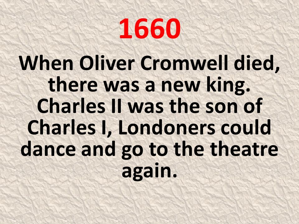 1660 When Oliver Cromwell died, there was a new king.