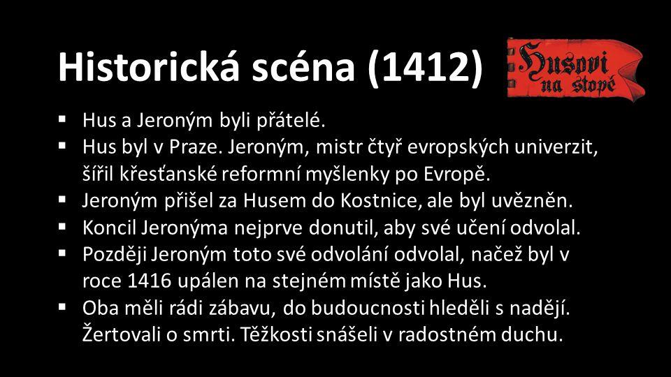 Historická scéna (1412)  Hus a Jeroným byli přátelé.