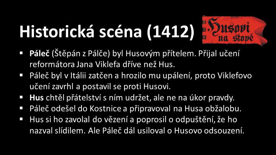 Historická scéna (1412)  Páleč (Štěpán z Pálče) byl Husovým přítelem.