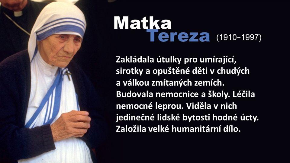 Zakládala útulky pro umírající, sirotky a opuštěné děti v chudých a válkou zmítaných zemích.