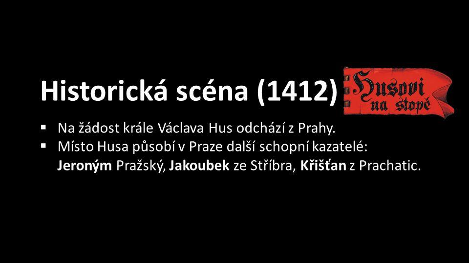 Historická scéna (1412)  Na žádost krále Václava Hus odchází z Prahy.